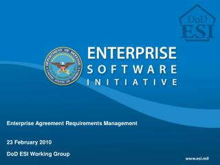 Enterprise Agreement Requirements Management 23 February 2010 DoD ESI Working Group