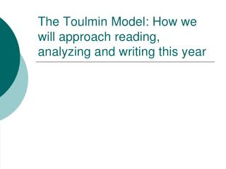 The Toulmin Model: How we will approach reading, analyzing and writing this year