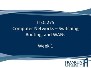 ITEC 275  Computer Networks – Switching, Routing, and WANs