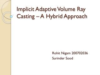 Implicit Adaptive Volume Ray Casting – A Hybrid Approach