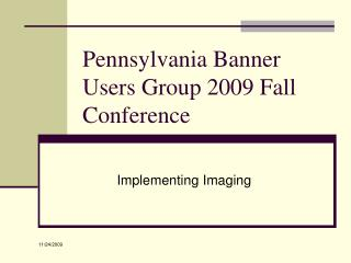 Pennsylvania Banner Users Group 2009 Fall Conference