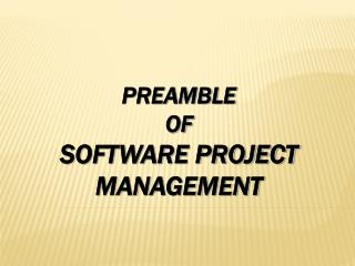 PREAMBLE  OF SOFTWARE PROJECT MANAGEMENT