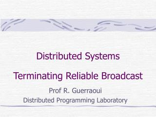 Distributed Systems Terminating Reliable Broadcast