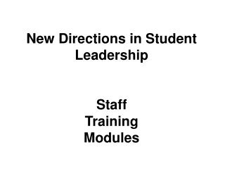 New Directions in  Student Leadership Staff  Training Modules