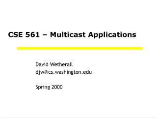CSE 561 – Multicast Applications