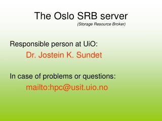 The Oslo SRB server (Storage Resource Broker)