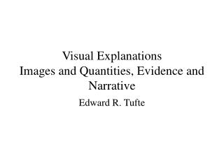 Visual Explanations Images and Quantities, Evidence and Narrative
