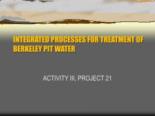 INTEGRATED PROCESSES FOR TREATMENT OF BERKELEY PIT WATER