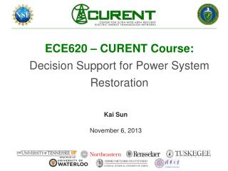 ECE620 – CURENT Course: Decision Support for Power System Restoration