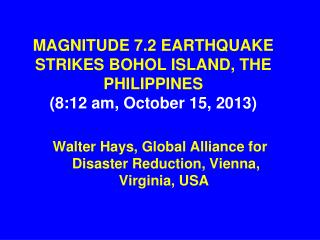 MAGNITUDE 7.2 EARTHQUAKE STRIKES BOHOL ISLAND, THE PHILIPPINES (8:12 am, October 15, 2013)