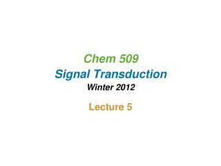 Chem 509 Signal Transduction Winter 2012