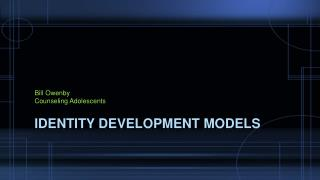 Identity Development  Models