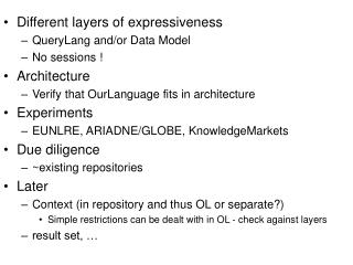 Different layers of expressiveness QueryLang and/or Data Model No sessions ! Architecture