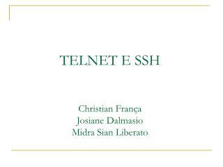 TELNET E SSH Christian França Josiane Dalmasio Midra Sian Liberato