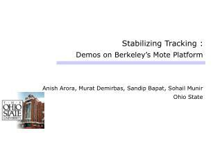Stabilizing Tracking : Demos on Berkeley's Mote Platform