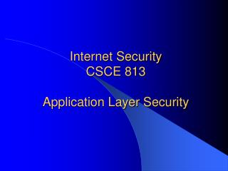 Internet Security CSCE 813 Application Layer Security