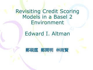 Revisiting Credit Scoring Models in a Basel 2 Environment Edward I. Altman