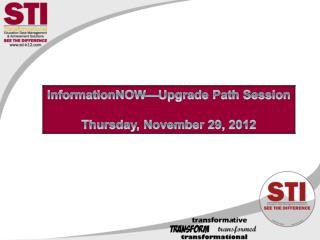 InformationNOW—Upgrade Path Session Thursday, November 29, 2012