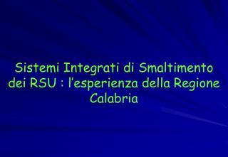 Sistemi Integrati di Smaltimento dei RSU : l esperienza della Regione Calabria