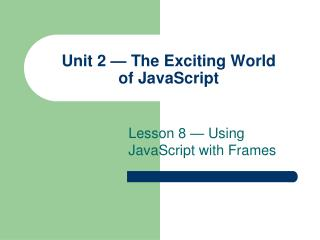 Unit 2 — The Exciting World         of JavaScript