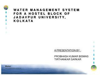 WATER MANAGEMENT SYSTEM FOR A HOSTEL BLOCK OF JADAVPUR UNIVERSITY, KOLKATA