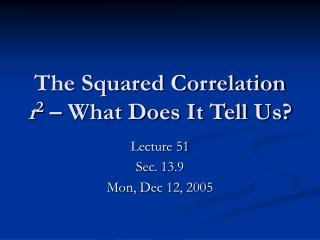 The Squared Correlation  r 2  � What Does It Tell Us?