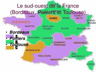 Le sud-ouest de la France (Bordeaux, Poitiers et Toulouse)