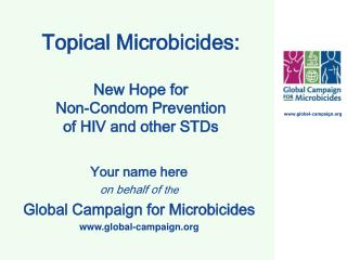 Topical Microbicides: New Hope for  Non-Condom Prevention  of HIV and other STDs