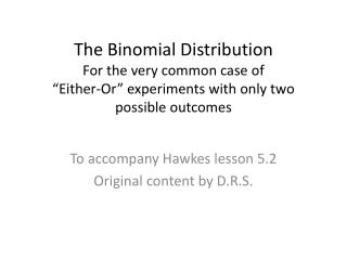 To accompany Hawkes lesson 5.2 Original content by D.R.S.