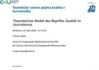 Theoretisches Modell des Begriffes Qualität im Journalismus Bratislava, 29. April 2008, 13-15 Uhr