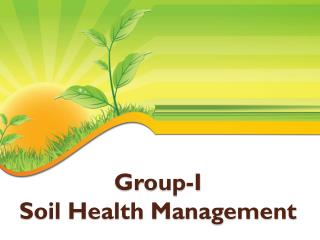 Group-I   Soil Health Management