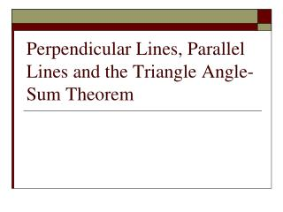 Perpendicular Lines, Parallel Lines and the Triangle Angle-Sum Theorem