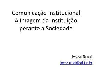 Comunicação Institucional A Imagem da Instituição perante a Sociedade