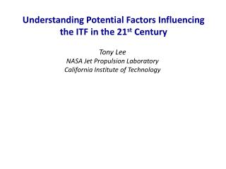 Understanding Potential Factors  I nfluencing  the ITF in the 21 st  Century