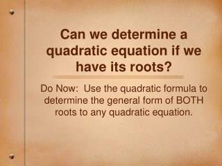 Can we determine a quadratic equation if we have its roots?