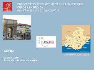 PRESENTATION DES ACTIVITES DE LA CAISSE DES DEPOTS EN REGION PROVENCE ALPES COTE D AZUR