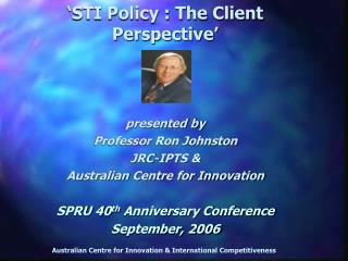 presented by  Professor Ron Johnston JRC-IPTS & Australian Centre for Innovation