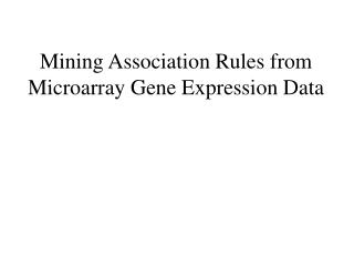 Mining Association Rules from Microarray Gene Expression Data
