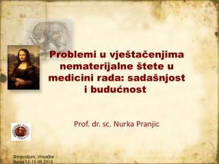 Problemi u vje tacenjima nematerijalne  tete u medicini rada: sada njost i buducnost    Prof. dr. sc. Nurka Pranjic