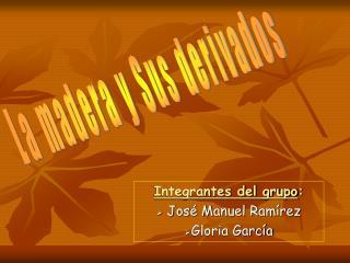 Integrantes del grupo :  Jos� Manuel Ram�rez Gloria Garc�a
