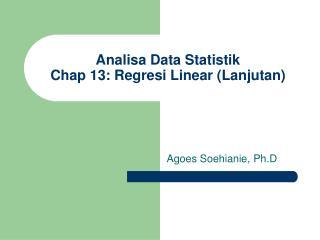 Analisa Data Statistik Chap 13: Regresi Linear (Lanjutan)