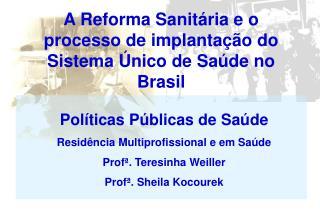 A Reforma Sanitária e o processo de implantação do Sistema Único de Saúde no Brasil