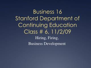 Business 16 Stanford Department of Continuing Education Class # 6, 11/2/09
