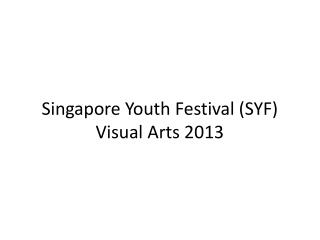 Singapore Youth Festival (SYF) Visual Arts 2013