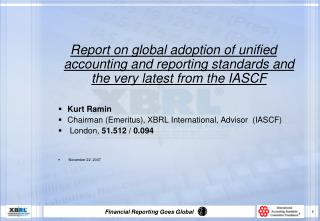 Report on global adoption of unified accounting and reporting standards and the very latest from the IASCF  Kurt Ramin C