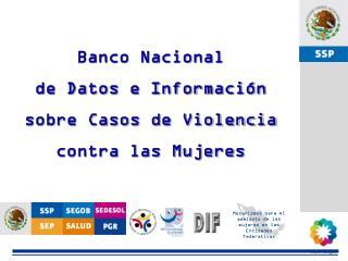Banco Nacional  de Datos e Informaci�n  sobre Casos de Violencia  contra las Mujeres