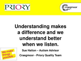 Understanding makes a difference and we understand better when we listen.