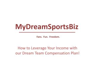 How to Leverage Your Income with our Dream Team Compensation Plan!
