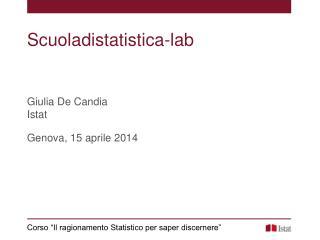 Scuoladistatistica-lab Giulia De  Candia Istat Genova,  15  aprile 2014