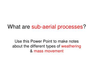 What are  sub-aerial processes ?